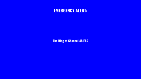 Emergency Alert: The Blog of Channel 48 EAS